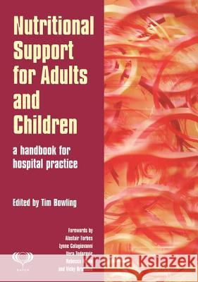 Nutritional Support for Adults and Children: A Handbook for Hospital Practice Tim Bowling 9781857758313