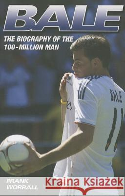 Bale: The Biography of the 100-Million Man Frank Worrall 9781857826791