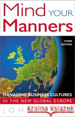 Mind Your Manners: Managing Business Cultures in the New Global Europe John Mole 9781857883145