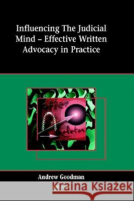 Influencing the Judicial Mind: Effective Written Advocacy in Practice Andrew Goodman 9781858113609