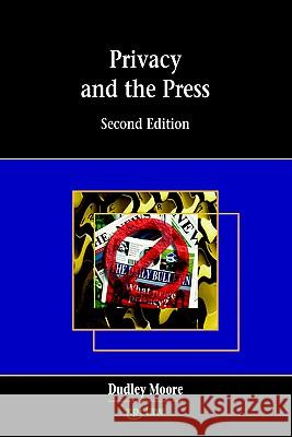 Privacy and the Press Dudley Moore Dudley J. Moore 9781858113678