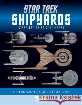 Star Trek Shipyards Star Trek Starships: 2151-2293 the Encyclopedia of Starfleet Ships Ben Robinson Marcus Reily 9781858755229