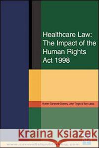 Healthcare Law: Impact of the Human Rights Act 1998 Austen Garwood-Gowers John Tingle Tom Lewis 9781859416709