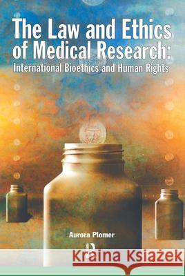 The Law and Ethics of Medical Research : International Bioethics and Human Rights Aurora Plomer 9781859416877
