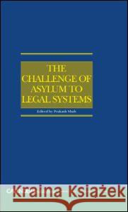 The Challenge of Asylum to Legal Systems Johnson Shah J. L. Valverde 9781859419816