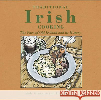 Traditional Irish Cooking: The Fare of Old Ireland and Its History Andy Gravette Debbie Cook 9781859641552