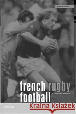 French Rugby Football: A Cultural History Philip Dine 9781859733271
