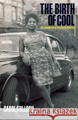 The Birth of Cool: Style Narratives of the African Diaspora Carol Tulloch 9781859734704