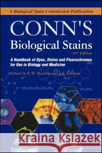 Conn's Biological Stains: A Handbook of Dyes, Stains and Fluorochromes for Use in Biology and Medicine Richard W. Horobin J. a. Kiernan John A. Kiernan 9781859960998