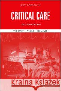 Key Topics in Critical Care, Second Edition Raymond Bonnett Tim Craft Jeffy Nolan 9781859962299