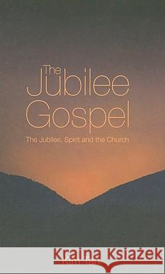 The Jubilee Gospel : The Jubilee, Spirit and the Church Kim Tan 9781860247033