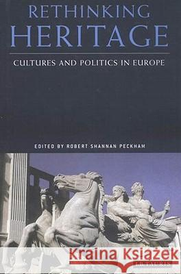 Rethinking Heritage : Cultures and Politics in Europe James Duncan Robert Shannan Peckham 9781860647963