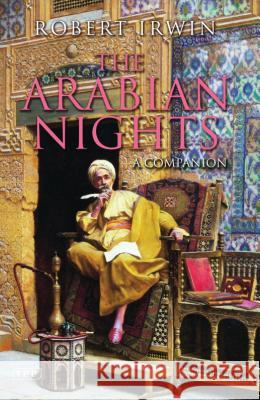 The Arabian Nights : A Companion Robert Irwin 9781860649837 0