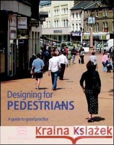 Designing for Pedestrians : A Guide to Good Practice (EP 67)  9781860818950