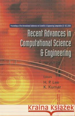 Recent Advances in Computational Science and Engineering - Proceedings of the International Conference on Scientific and Engineering Computation (IC-S H. P. Lee K. Kumar 9781860943454
