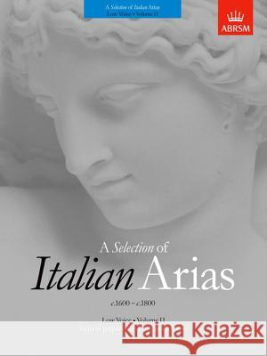 A Selection of Italian Arias 1600-1800, Volume II (Low Voice)  9781860961014