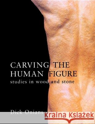 Carving the Human Figure: Studies in Wood and Stone Dick Onians 9781861081797