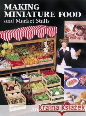 Making Miniature Food and Market Stalls Angie Scarr 9781861082152