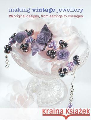 Making Vintage Jewellery: 25 Original Designs, from Earrings to Corsages Emma Brennan 9781861084538