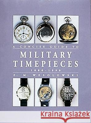 Concise Guide to Military Timepieces Z. M. Wesolowski 9781861263049