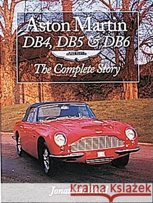 Aston Martin Db4, Db5 & Db6: The Complete Story Jonathan Wood 9781861263308