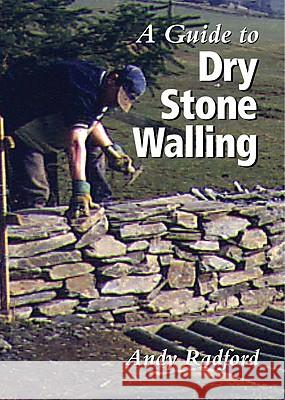 A Guide to Dry Stone Walling Andy Radford 9781861264442