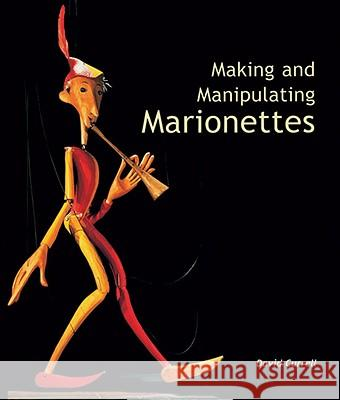Making and Manipulating Marionettes David Currell 9781861266637