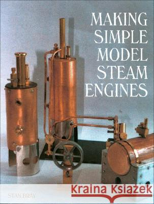 Making Simple Model Steam Engines Stan Bray 9781861267733 0