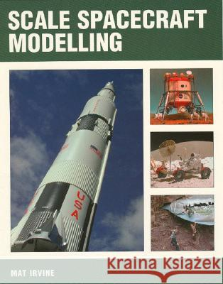 Scale Spacecraft Modelling Mat Irvine 9781861267740