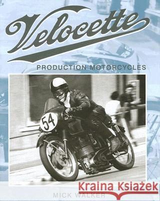 Velocette: Production Motorcycles Mick Walker 9781861268860
