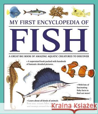 My First Encyclopedia of Fish: A Great Big Book of Amazing Aquatic Creatures to Discover Richard McGinlay 9781861478245