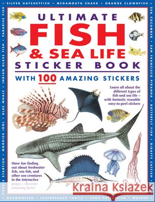 Ultimate Fish & Sea Life Sticker Book with 100 Amazing Stickers: Learn All about the Different Types of Fish and Sea Life - With Fantastic Reusable Ea Armadillo Press 9781861478801