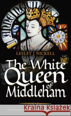 The White Queen of Middleham Lesley Nickell 9781861512086