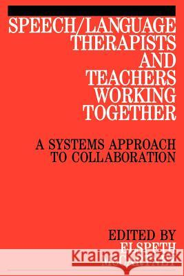 Speech / Language Therapists and Teachers Working Together: A Systems Approach to Collaboration Elspeth McCartney McCartney 9781861561244