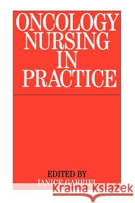 Oncology Nursing Practice Whurr Publishers                         Janice Gabriel 9781861561657