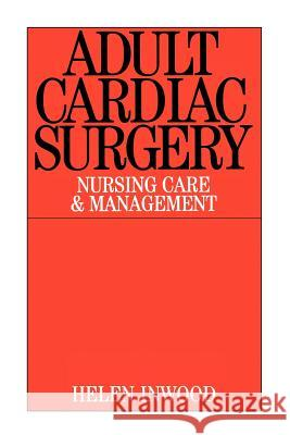 Adult Cardiac Surgery: Nursing Care and Management Helen L. Inwood 9781861562418