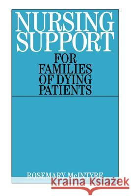 Nursing Support for Families of Dying Patients Rosemary McIntyre 9781861562708 John Wiley & Sons