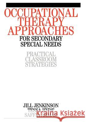 Occupational Therapy Approaches for Secondary Special Needs: Practical Classroom Strategies Jill Jenkinson Saffia Ahmad Tessa Hyde 9781861563309