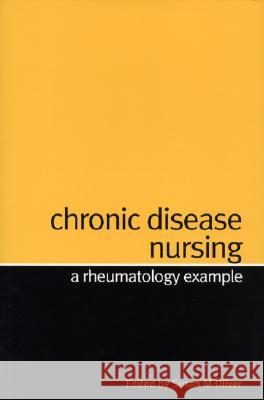 Chronic Disease Nursing: A Rheumatology Example Susan Oliver Susan Oliver 9781861564122 John Wiley & Sons