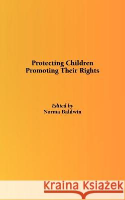 Protecting Children, Promoting Their Rights N. Baldwin Whiting & Birch 9781861770127