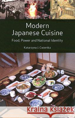 Modern Japanese Cuisine: Food, Power and National Identity Katarzyna Joanna Cwiertka 9781861892980