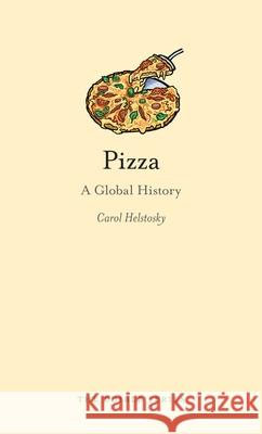 Pizza : A Global History Carol Helstosky 9781861893918