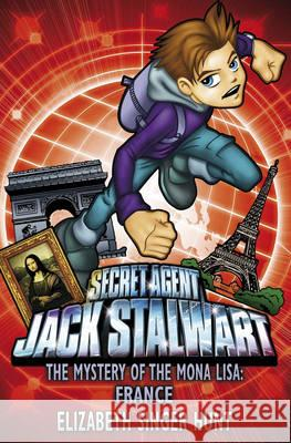 Jack Stalwart: The Mystery of the Mona Lisa : France: Book 3 Elizabeth Singe Hunt 9781862301238