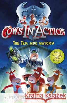 Cows in Action 1: The Ter-moo-nators Steve Cole 9781862301894 0