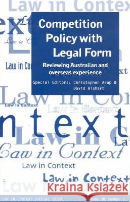 Competition Policy with Legal Form: Reviewing Australian & Overseas Experience Christopher Arup David Wishart 9781862874459