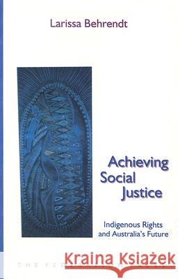 Achieving Social Justice: Indigenous Rights and Australia's Future Larissa Behrendt 9781862874503