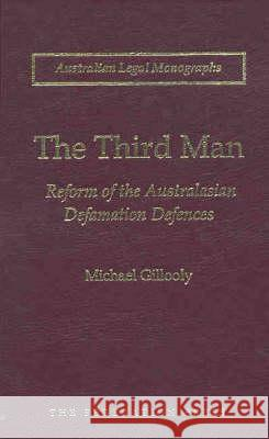 The Third Man: Reform of the Australasian Defamation Defences Michael Gillooly 9781862874893