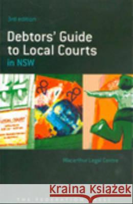 Debtors' Guide to Local Courts in Nsw MacArthur Legal Center 9781862875173