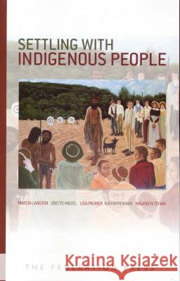 Settling with Indigenous People Marcia Langton Odette Mazel Lisa Palmer 9781862876187