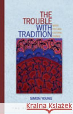 The Trouble with Tradition: Native Title and Cultural Change Simon Young 9781862876477